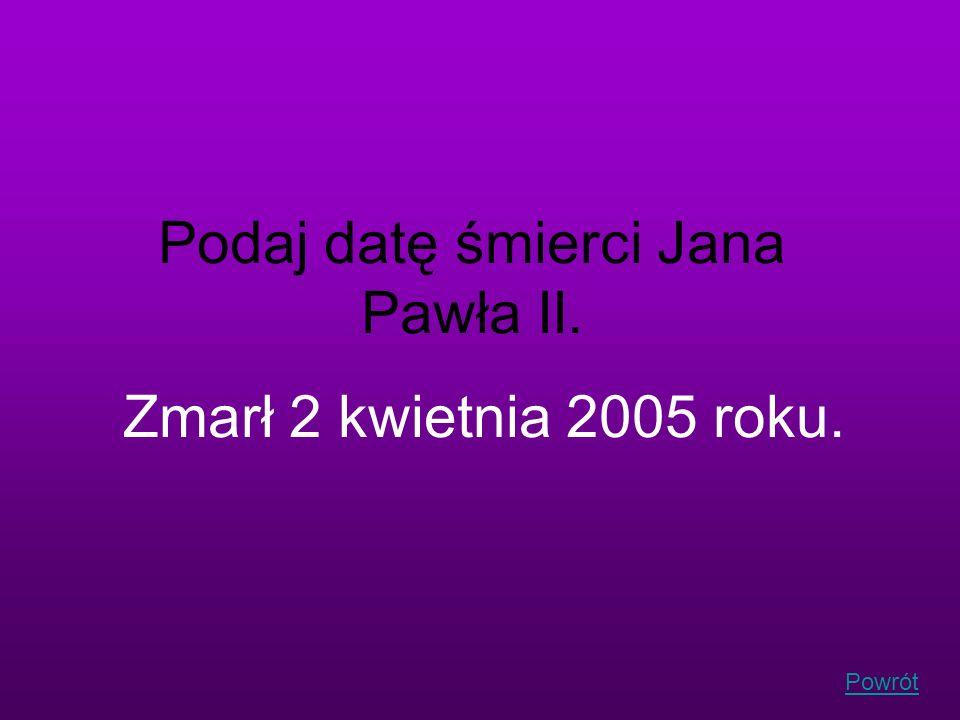Podaj datę śmierci Jana Pawła II.