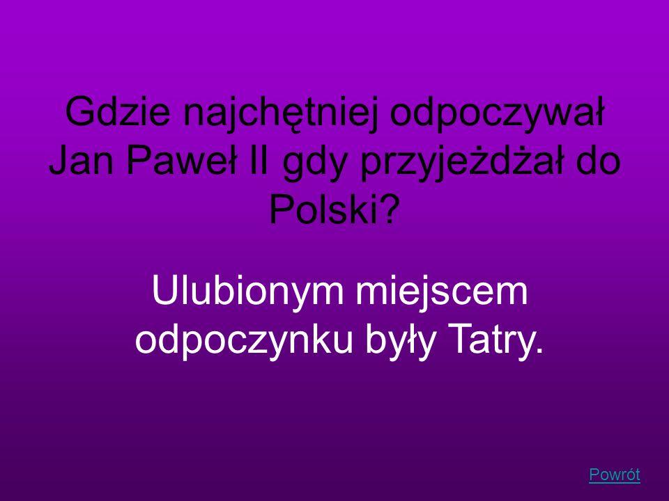 Gdzie najchętniej odpoczywał Jan Paweł II gdy przyjeżdżał do Polski