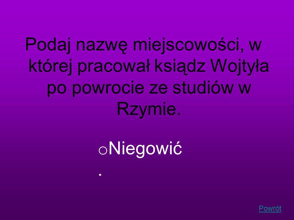Podaj nazwę miejscowości, w której pracował ksiądz Wojtyła po powrocie ze studiów w Rzymie.