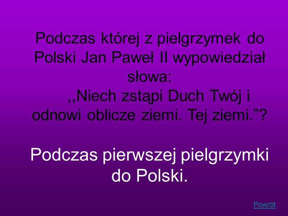 Podczas pierwszej pielgrzymki do Polski.