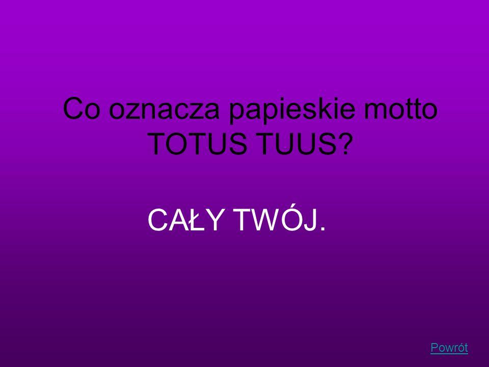 Co oznacza papieskie motto TOTUS TUUS