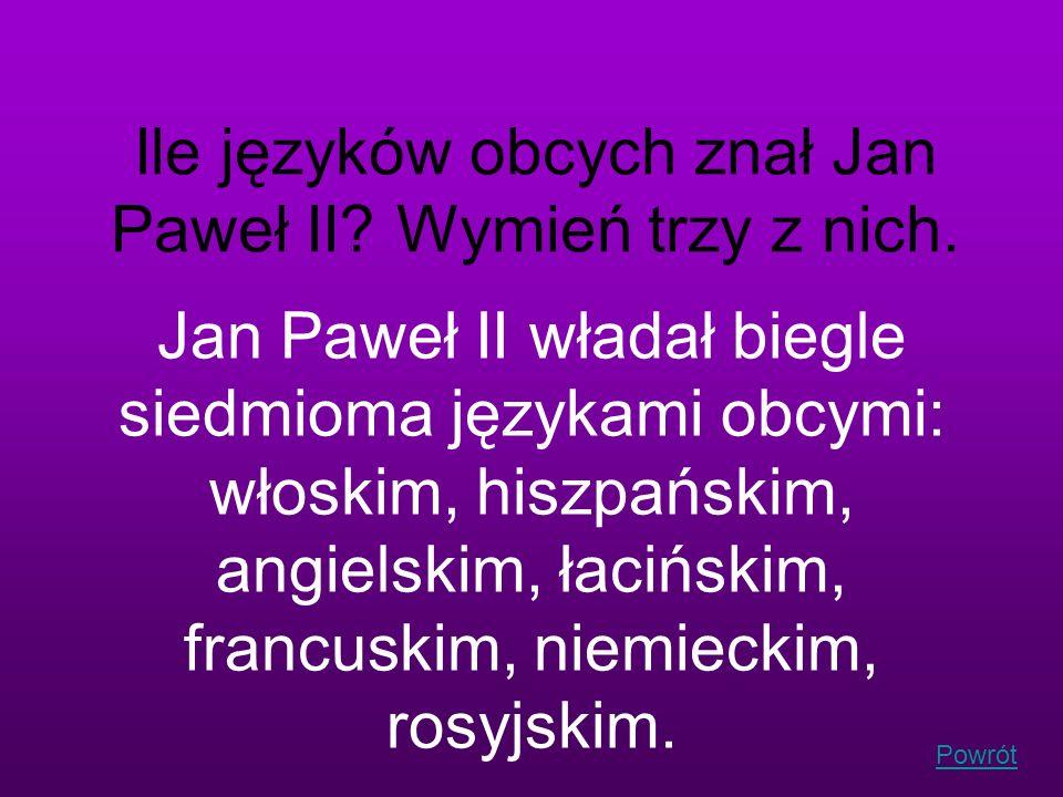 Ile języków obcych znał Jan Paweł II Wymień trzy z nich.