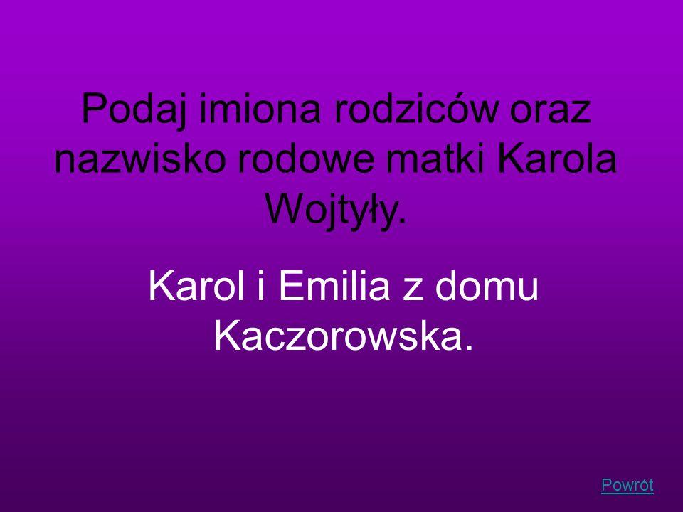 Podaj imiona rodziców oraz nazwisko rodowe matki Karola Wojtyły.