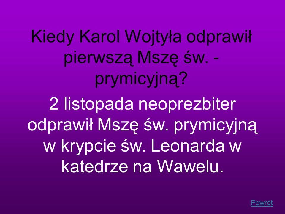 Kiedy Karol Wojtyła odprawił pierwszą Mszę św. - prymicyjną