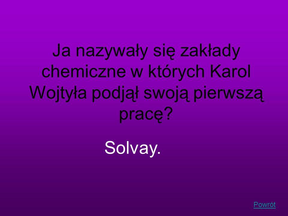 Ja nazywały się zakłady chemiczne w których Karol Wojtyła podjął swoją pierwszą pracę
