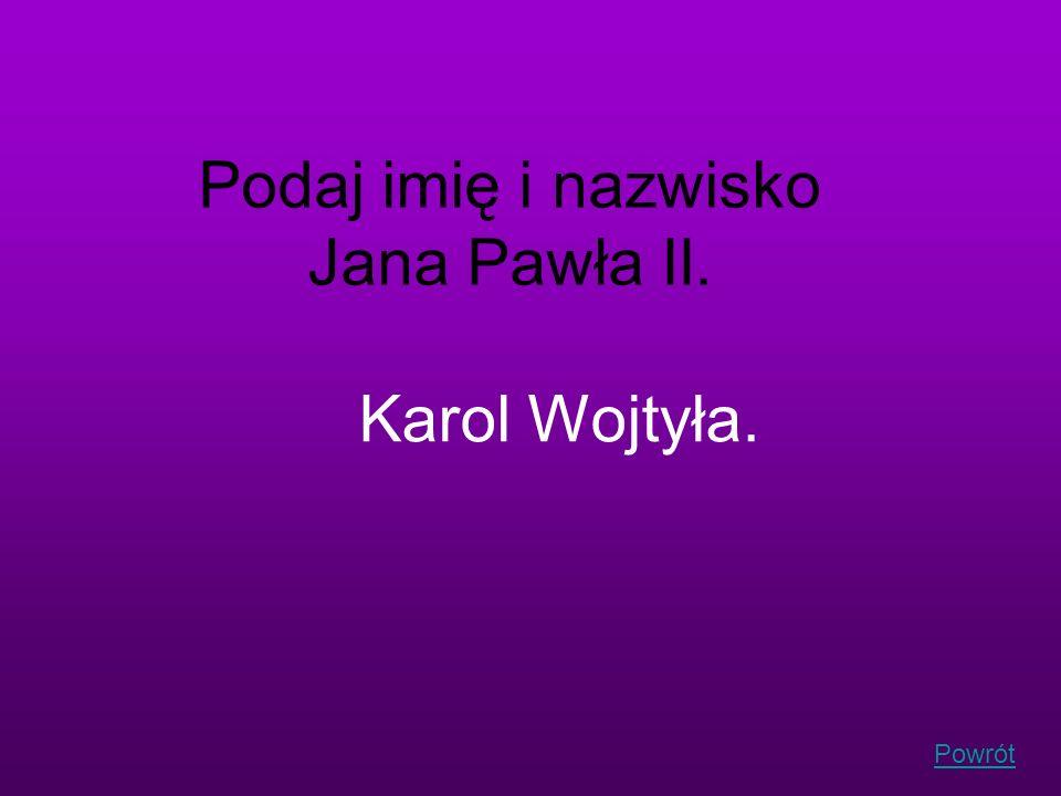 Podaj imię i nazwisko Jana Pawła II.