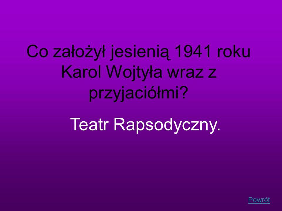Co założył jesienią 1941 roku Karol Wojtyła wraz z przyjaciółmi