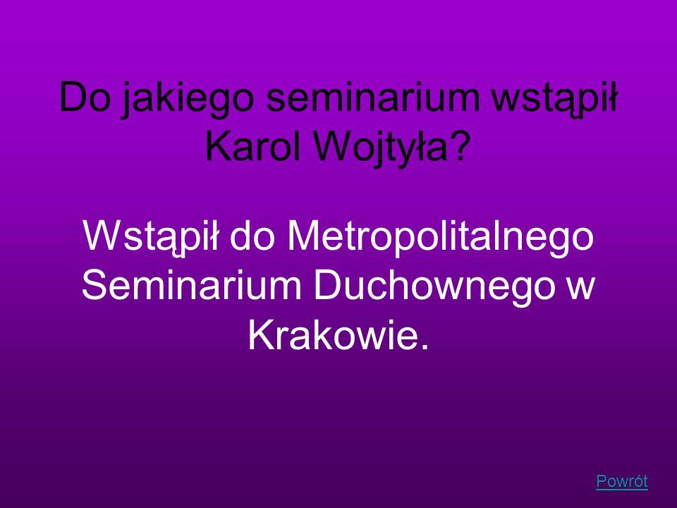 Do jakiego seminarium wstąpił Karol Wojtyła