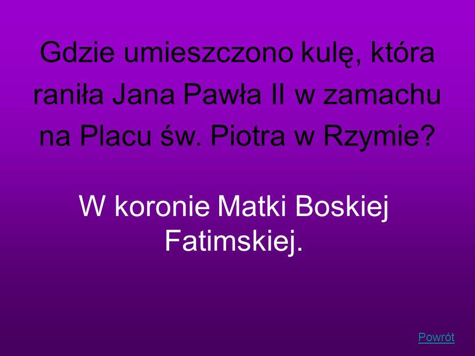 W koronie Matki Boskiej Fatimskiej.