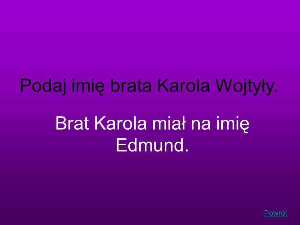 Podaj imię brata Karola Wojtyły.