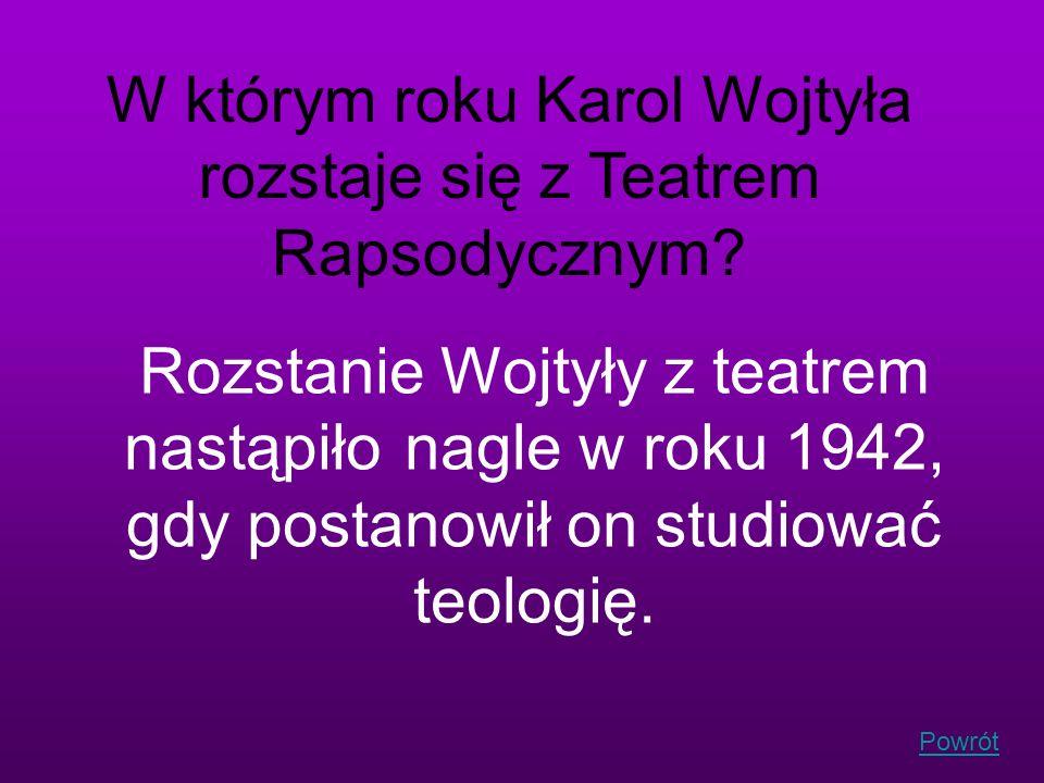 W którym roku Karol Wojtyła rozstaje się z Teatrem Rapsodycznym
