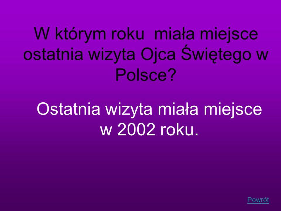 W którym roku miała miejsce ostatnia wizyta Ojca Świętego w Polsce