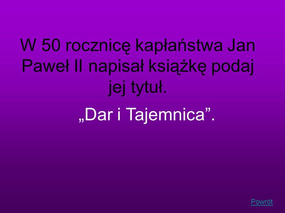 W 50 rocznicę kapłaństwa Jan Paweł II napisał książkę podaj jej tytuł.