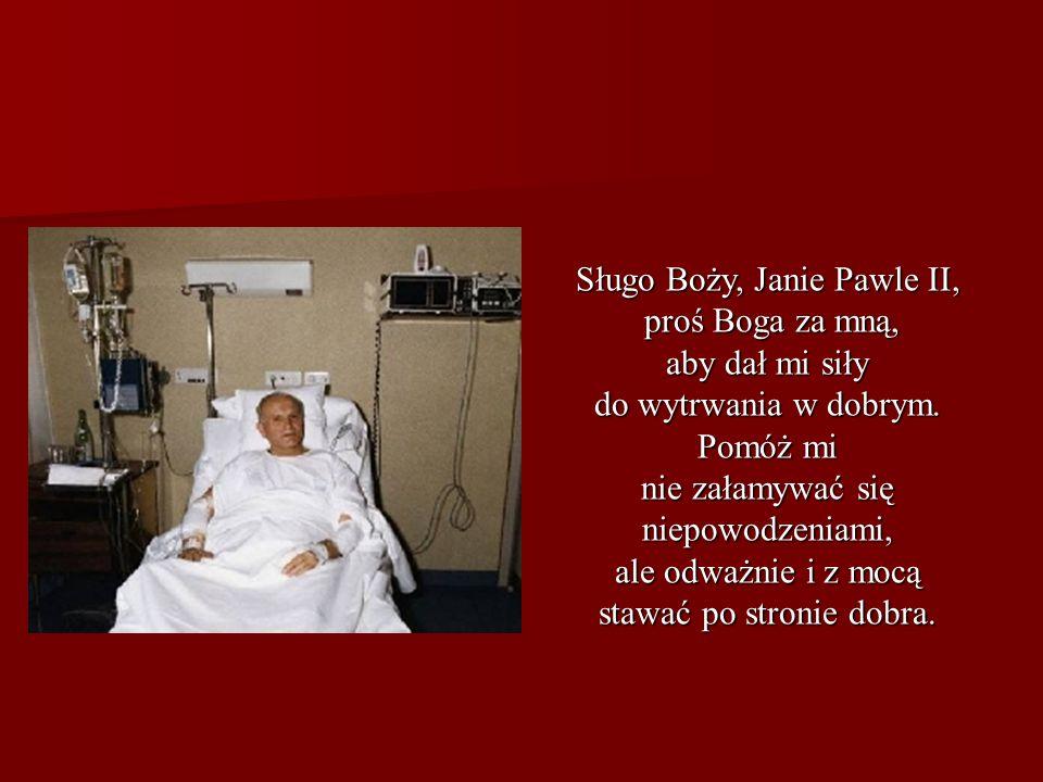 Sługo Boży, Janie Pawle II, proś Boga za mną, aby dał mi siły