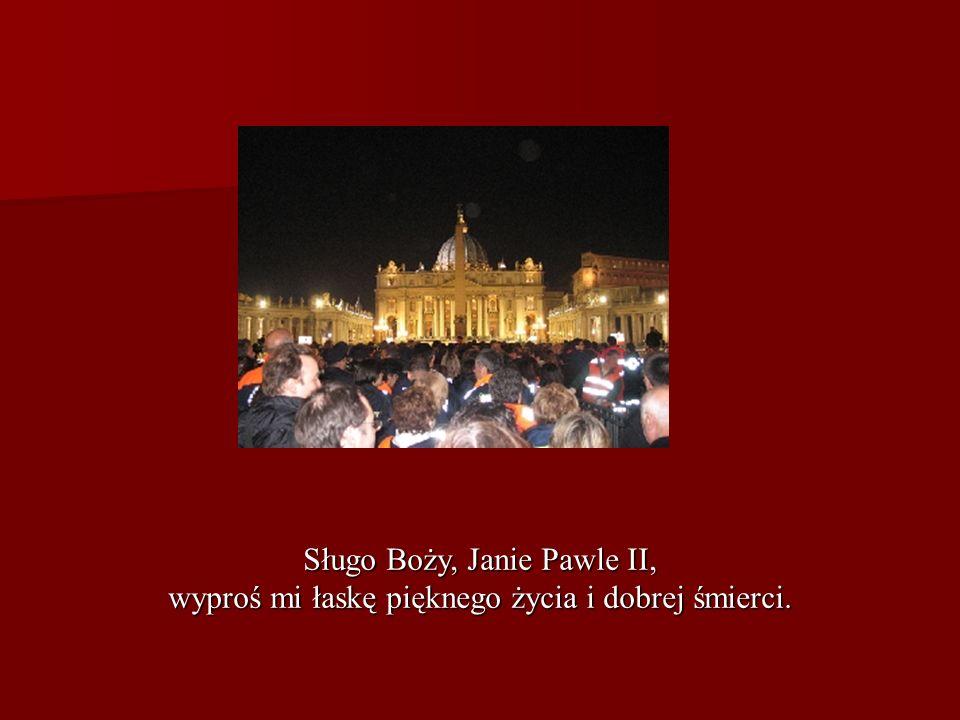 Sługo Boży, Janie Pawle II,