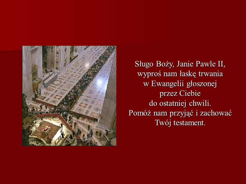 Sługo Boży, Janie Pawle II, wyproś nam łaskę trwania