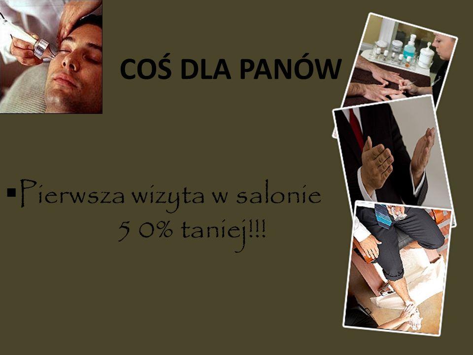 COŚ DLA PANÓW Pierwsza wizyta w salonie 5 0% taniej!!!