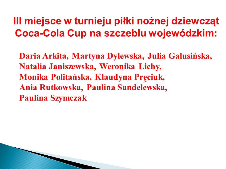 III miejsce w turnieju piłki nożnej dziewcząt Coca-Cola Cup na szczeblu wojewódzkim:
