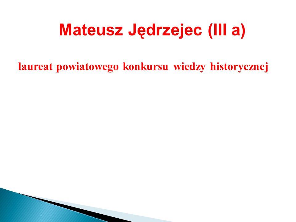 Mateusz Jędrzejec (III a)
