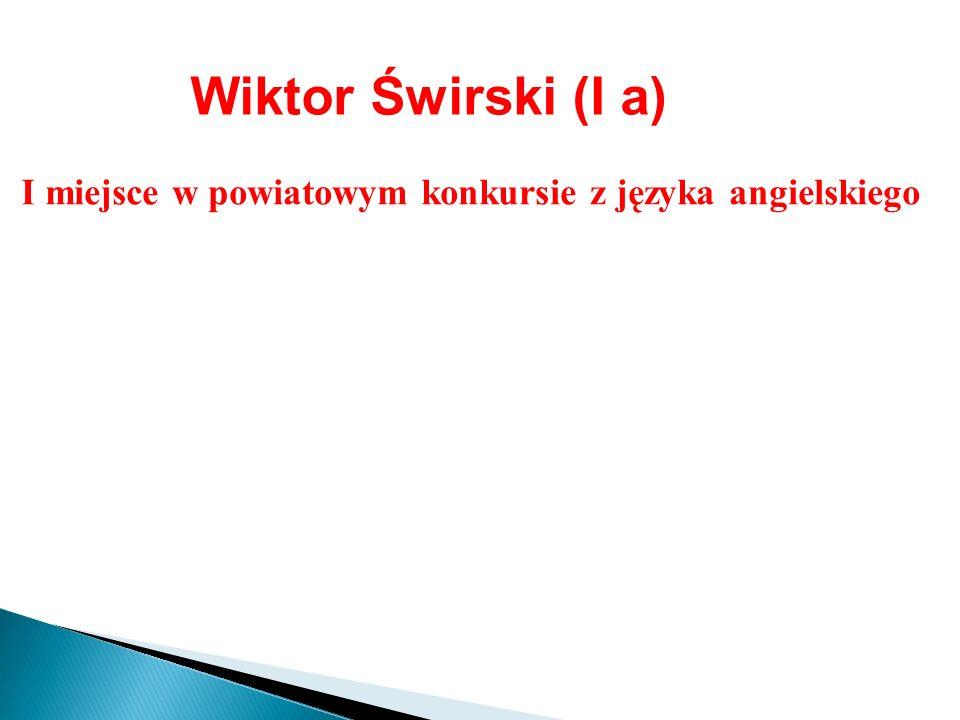 Wiktor Świrski (I a) I miejsce w powiatowym konkursie z języka angielskiego