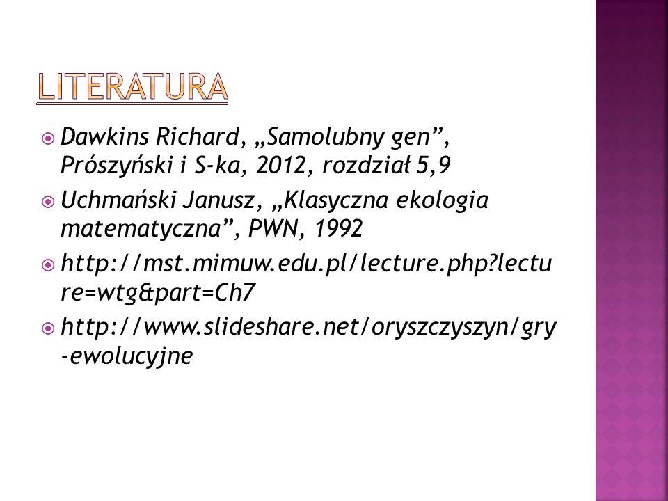 """LiteraturaDawkins Richard, """"Samolubny gen , Prószyński i S-ka, 2012, rozdział 5,9. Uchmański Janusz, """"Klasyczna ekologia matematyczna , PWN, 1992."""