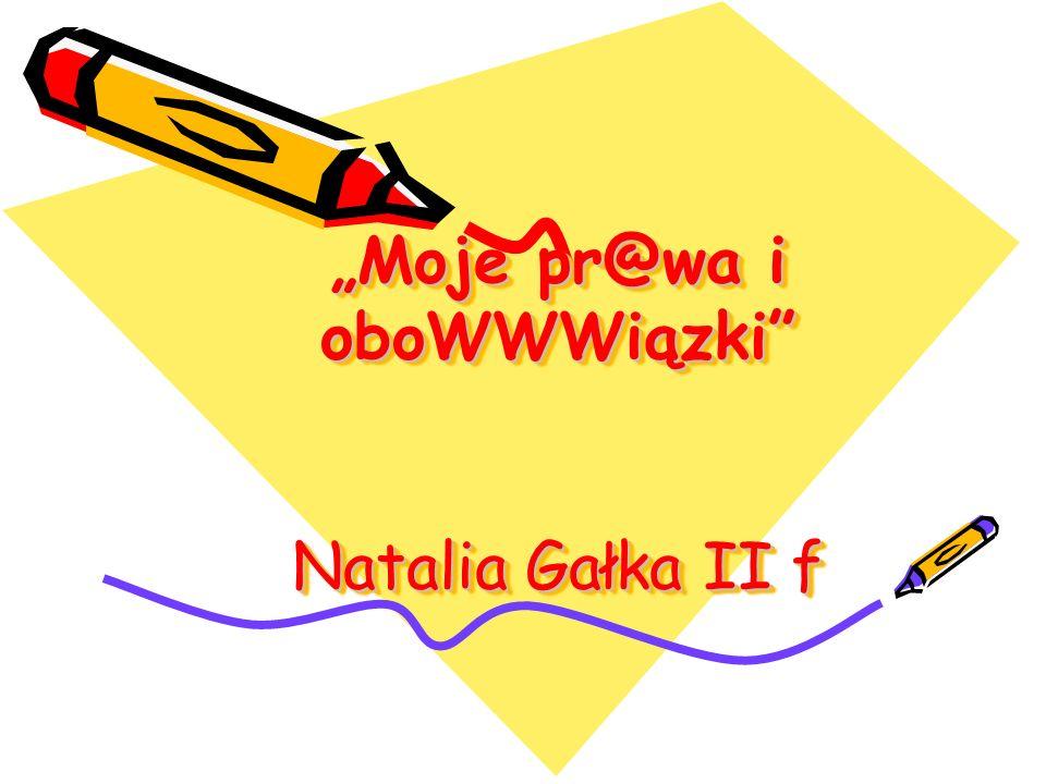 """""""Moje pr@wa i oboWWWiązki Natalia Gałka II f"""