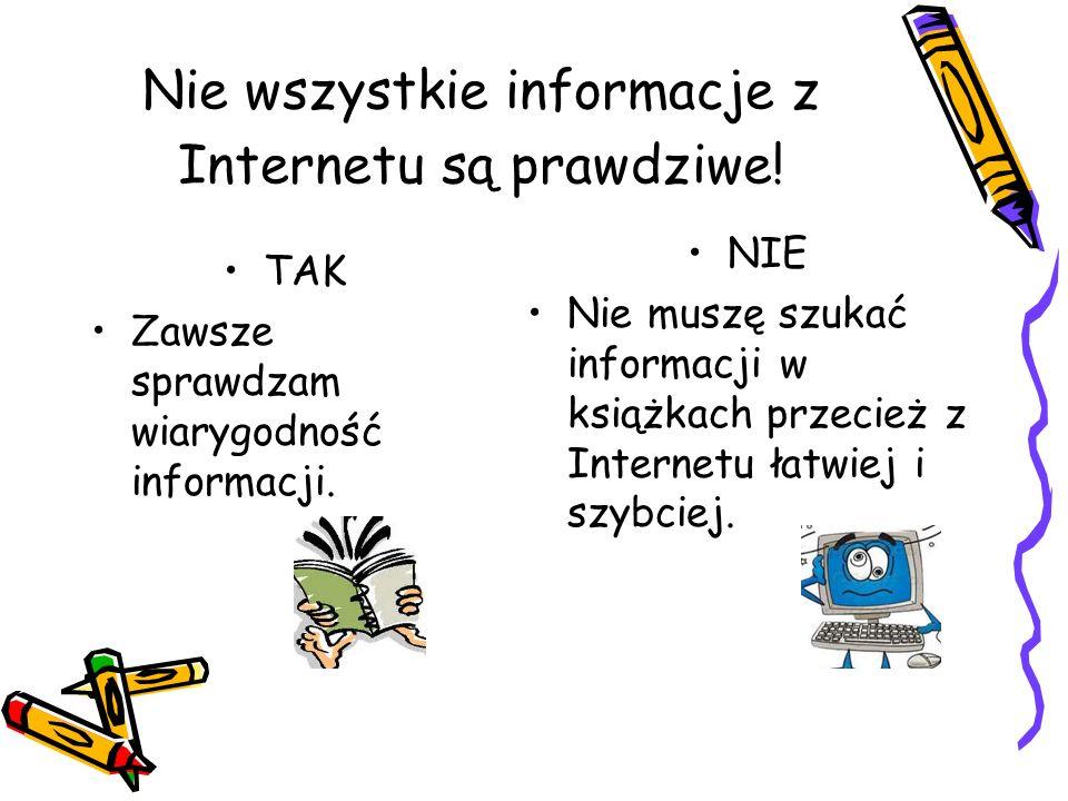 Nie wszystkie informacje z Internetu są prawdziwe!