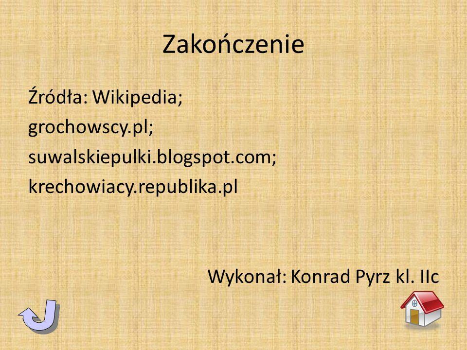 ZakończenieŹródła: Wikipedia; grochowscy.pl; suwalskiepulki.blogspot.com; krechowiacy.republika.pl Wykonał: Konrad Pyrz kl.