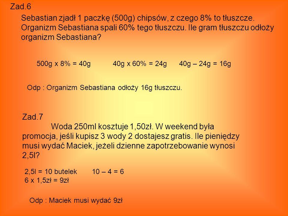 Zad. 6 Sebastian zjadł 1 paczkę (500g) chipsów, z czego 8% to tłuszcze