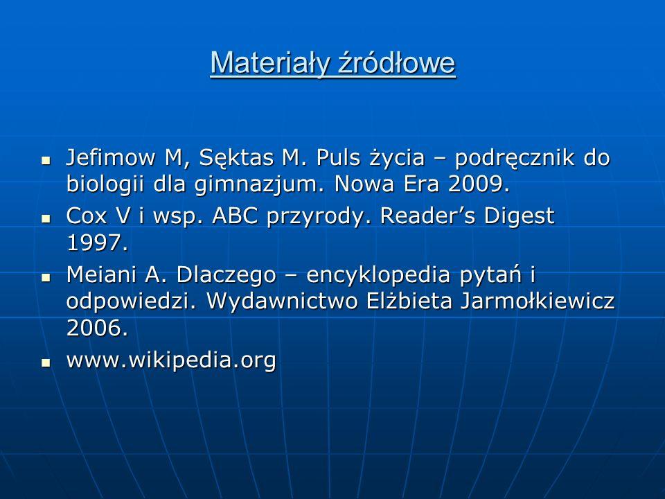 Materiały źródłowe Jefimow M, Sęktas M. Puls życia – podręcznik do biologii dla gimnazjum. Nowa Era 2009.