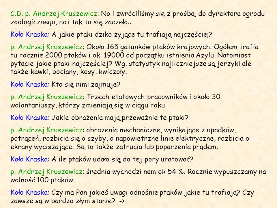 C.D. p. Andrzej Kruszewicz: No i zwróciliśmy się z prośbą, do dyrektora ogrodu zoologicznego, no i tak to się zaczeło..