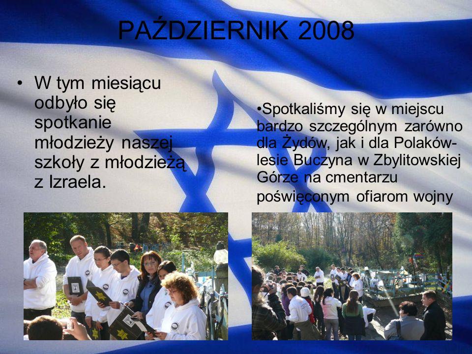 PAŹDZIERNIK 2008 W tym miesiącu odbyło się spotkanie młodzieży naszej szkoły z młodzieżą z Izraela.