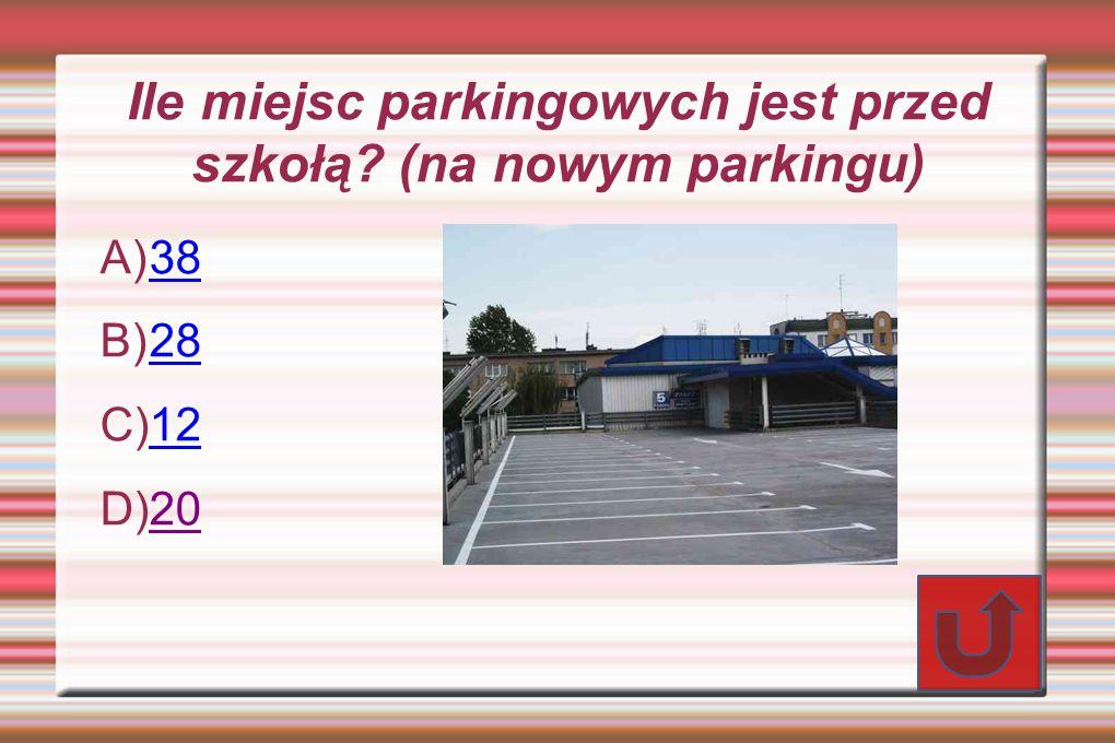 Ile miejsc parkingowych jest przed szkołą (na nowym parkingu)