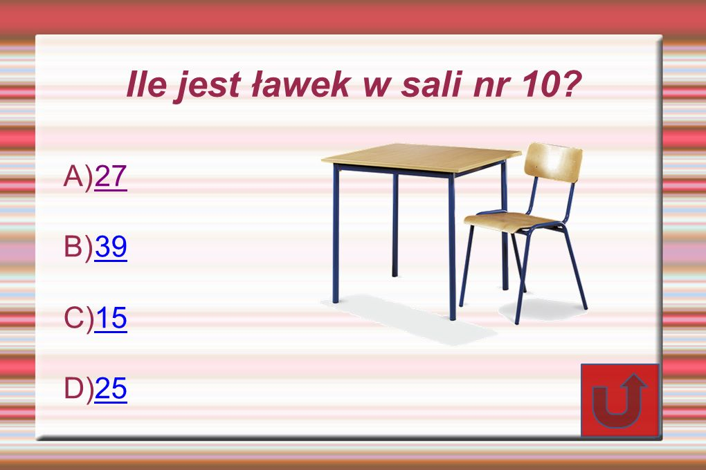 Ile jest ławek w sali nr 10 27 39 15 25
