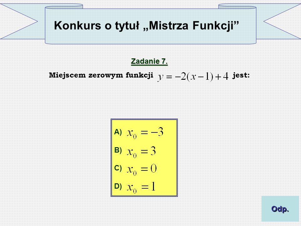 Miejscem zerowym funkcji jest: