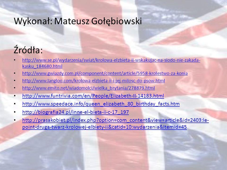 Wykonał: Mateusz Gołębiowski Źródła: