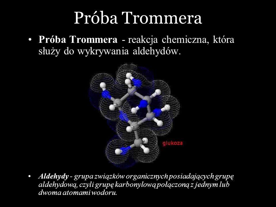 Próba Trommera Próba Trommera - reakcja chemiczna, która służy do wykrywania aldehydów.