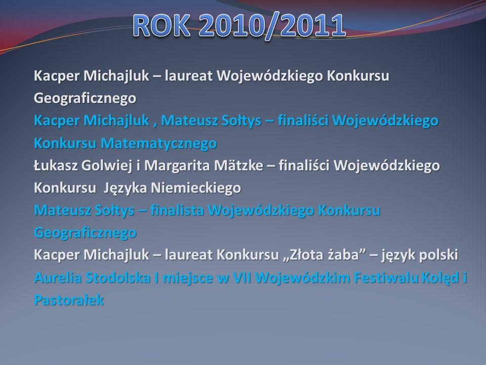 ROK 2010/2011 Kacper Michajluk – laureat Wojewódzkiego Konkursu Geograficznego.