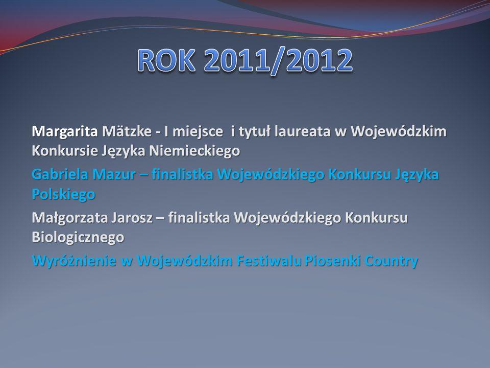 ROK 2011/2012 Margarita Mätzke - I miejsce i tytuł laureata w Wojewódzkim Konkursie Języka Niemieckiego.