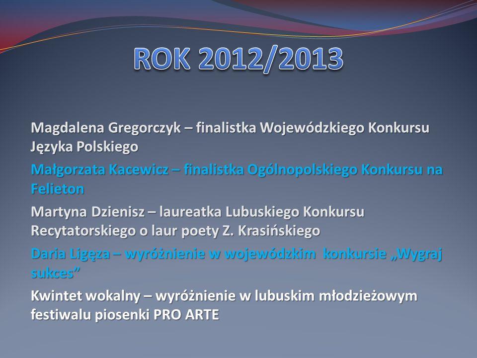 ROK 2012/2013 Magdalena Gregorczyk – finalistka Wojewódzkiego Konkursu Języka Polskiego.