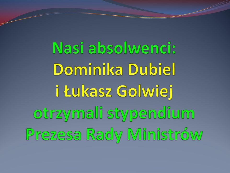 Nasi absolwenci: Dominika Dubiel i Łukasz Golwiej otrzymali stypendium Prezesa Rady Ministrów