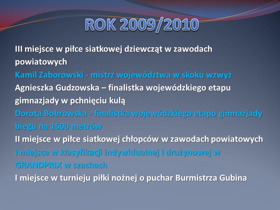 ROK 2009/2010 III miejsce w piłce siatkowej dziewcząt w zawodach powiatowych. Kamil Zaborowski - mistrz województwa w skoku wzwyż.