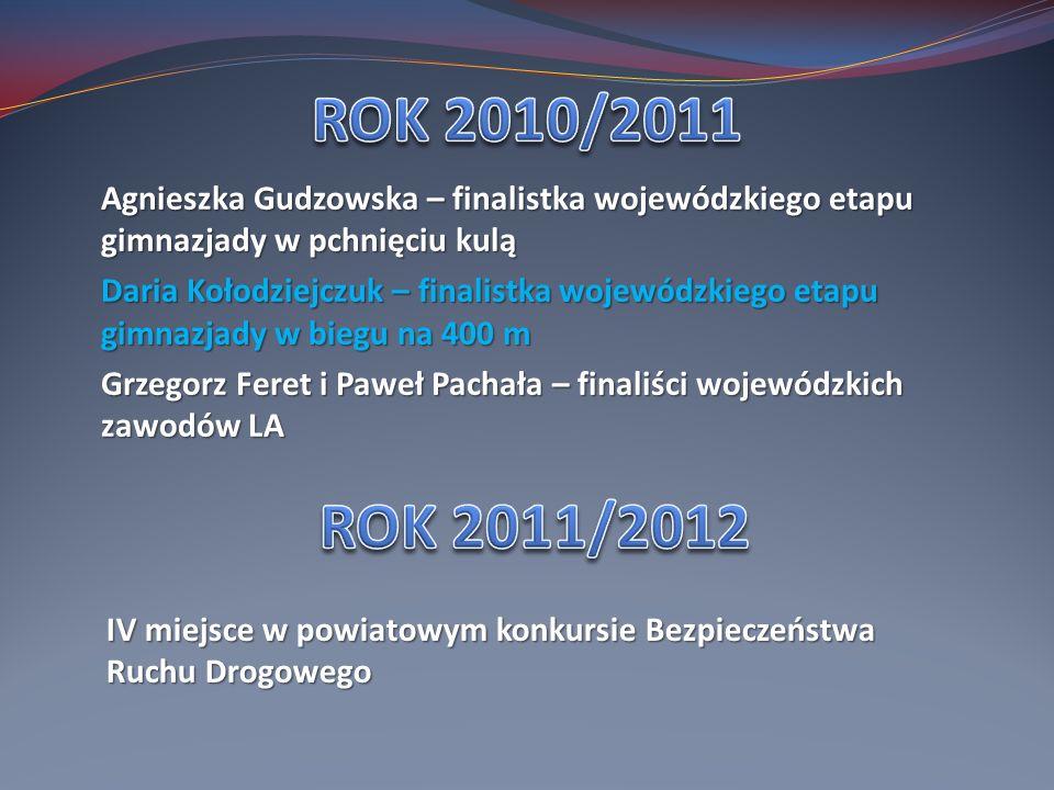 ROK 2010/2011 Agnieszka Gudzowska – finalistka wojewódzkiego etapu gimnazjady w pchnięciu kulą.