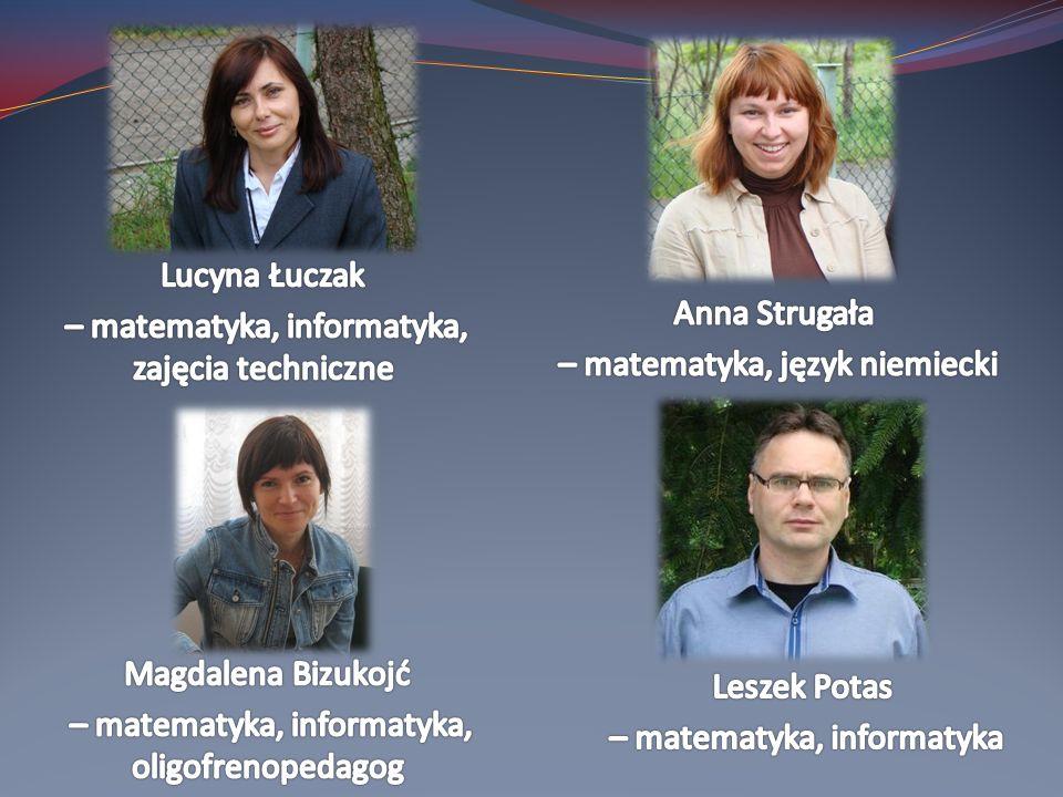 – matematyka, informatyka, zajęcia techniczne Anna Strugała