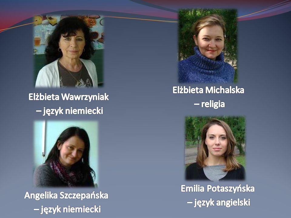 Elżbieta Michalska – religia. Elżbieta Wawrzyniak. – język niemiecki. Emilia Potaszyńska. – język angielski.