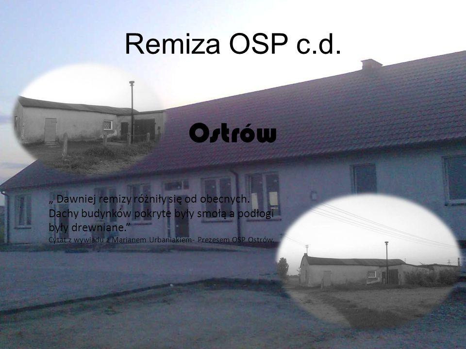 """Remiza OSP c.d. Ostrów. """" Dawniej remizy różniły się od obecnych. Dachy budynków pokryte były smołą a podłogi były drewniane."""