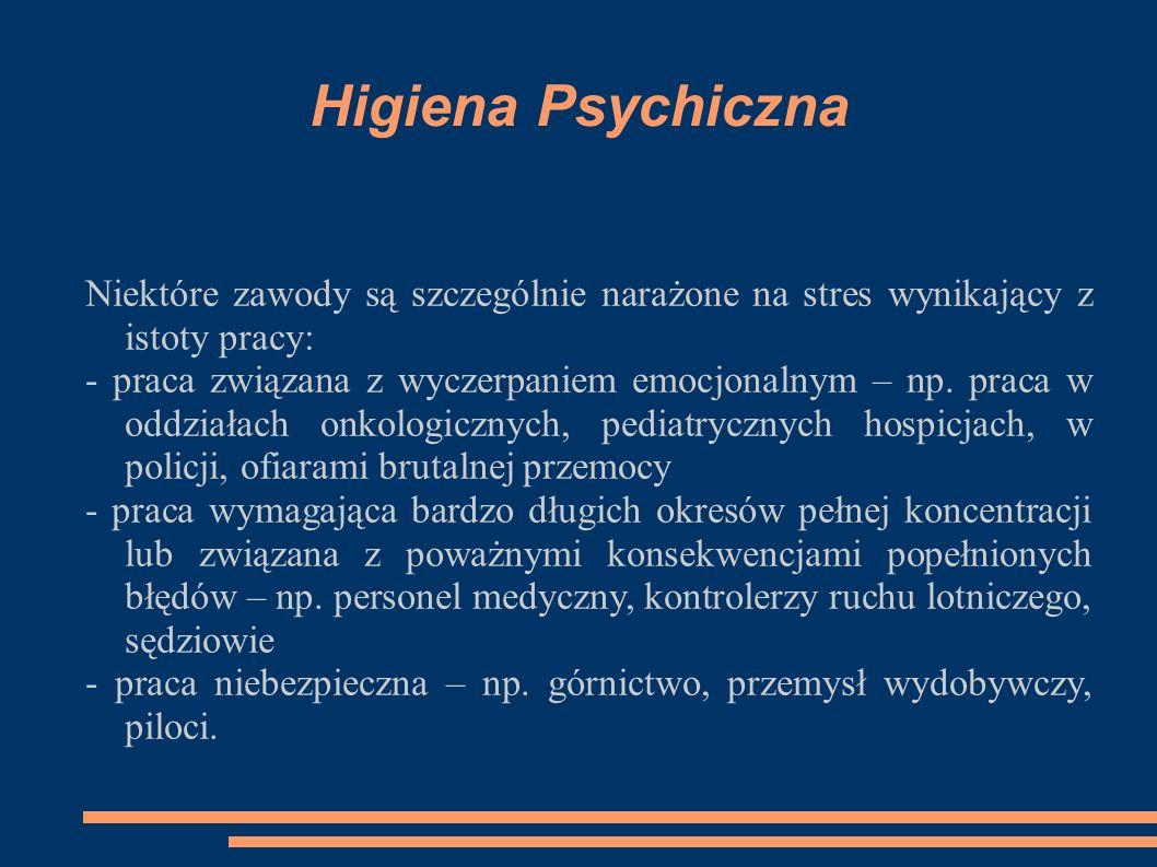 Higiena Psychiczna Niektóre zawody są szczególnie narażone na stres wynikający z istoty pracy: