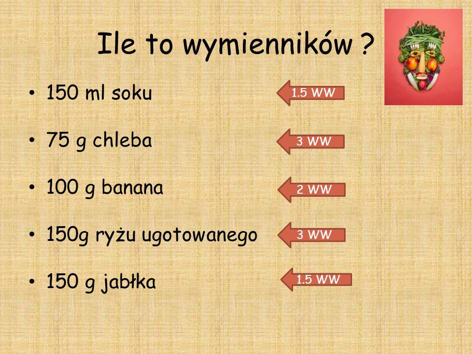 Ile to wymienników 150 ml soku 75 g chleba 100 g banana