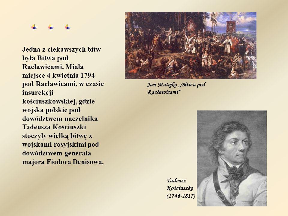Jedna z ciekawszych bitw była Bitwa pod Racławicami
