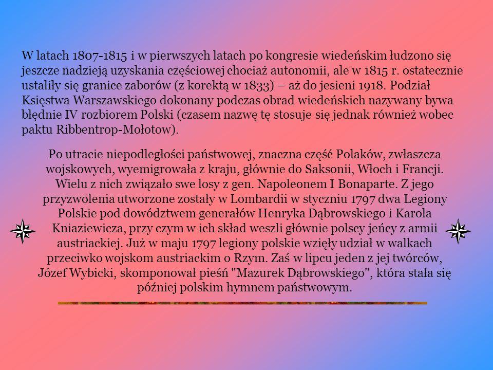W latach 1807-1815 i w pierwszych latach po kongresie wiedeńskim łudzono się jeszcze nadzieją uzyskania częściowej chociaż autonomii, ale w 1815 r. ostatecznie ustaliły się granice zaborów (z korektą w 1833) – aż do jesieni 1918. Podział Księstwa Warszawskiego dokonany podczas obrad wiedeńskich nazywany bywa błędnie IV rozbiorem Polski (czasem nazwę tę stosuje się jednak również wobec paktu Ribbentrop-Mołotow).